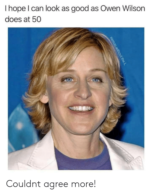 owen: Ihope I can look as good as Owen Wilson  does at 50  samon.without.the.L Couldnt agree more!