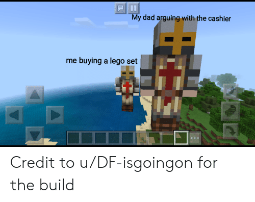 Dad, Lego, and Dank Memes: II  My dad arguing with the cashier  me buying a lego set Credit to u/DF-isgoingon for the build
