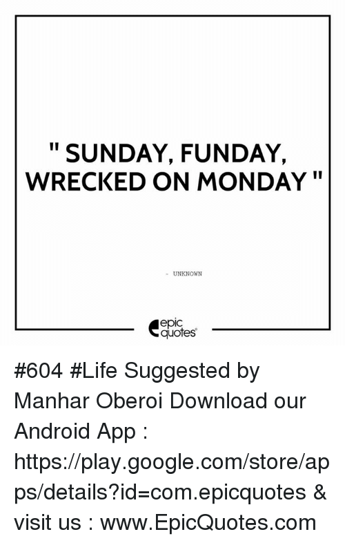 II SUNDAY FUNDAY WRECKED ON MONDAY UNKNOWN epIC Quotes #604 ...