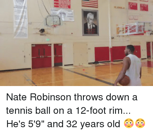 "Nate Robinson: iii- Nate Robinson throws down a tennis ball on a 12-foot rim... He's 5'9"" and 32 years old 😳😳"