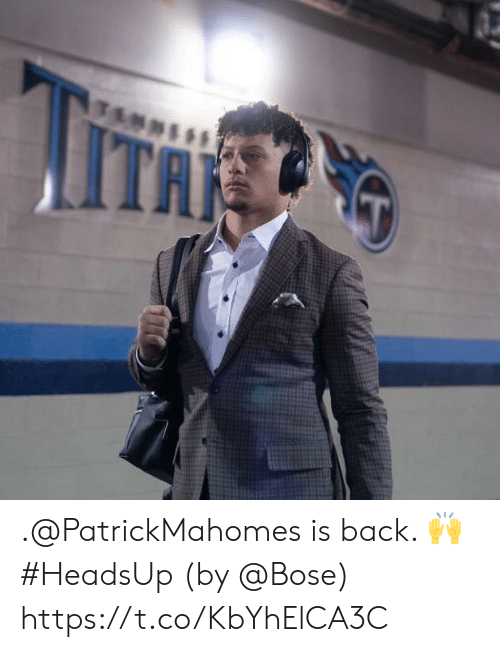 bose: iITA .@PatrickMahomes is back. 🙌 #HeadsUp  (by @Bose) https://t.co/KbYhElCA3C