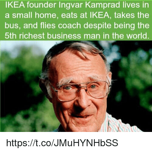 Ikea, Memes, and Business: IKEA founder Ingvar Kamprad lives in  a small home, eats at IKEA, takes the  bus, and flies coach despite being the  5th richest business man in the world. https://t.co/JMuHYNHbSS