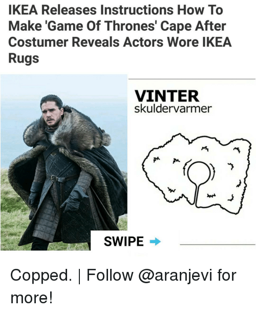 Rugs: IKEA Releases Instructions How To  Make 'Game Of Thrones' Cape After  Costumer Reveals Actors Wore IKEA  Rugs  VINTER  skuldervarmer  SWIPE Copped. | Follow @aranjevi for more!