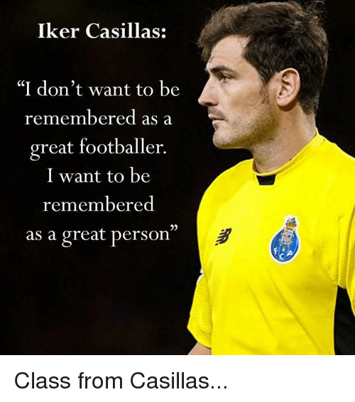 """Iker Casillas: Iker Casillas:  """"I don't want to be  remembered as a  great footballer.  I want to be  remembered  as a great person"""" Class from Casillas..."""