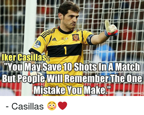 """Iker Casillas: iker casillas  Youlmay Save 10 shots InA Match  But People Will Remember The One  Mistake YouMake"""" - Casillas 😳❤"""
