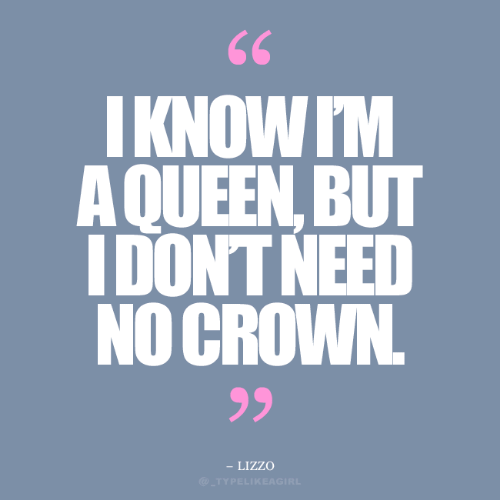 Crown,  No, and  Need: IKNOW IM  AQUEEN, BUT  IDONT NEED  NO CROWN  99  - LIZZO  )_TYPELI KEAGIRL