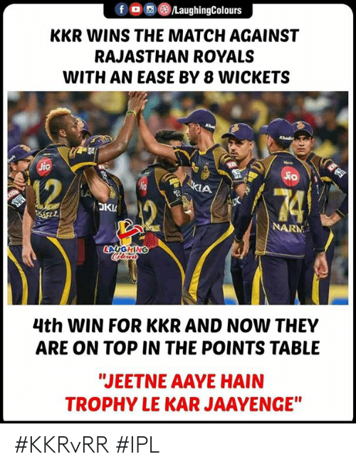 "Match, Royals, and Indianpeoplefacebook: @iLaughingColours  KKR WINS THE MATCH AGAINST  RAJASTHAN ROYALS  WITH AN EASE BY 8 WICKETS  12  NARM  4th WIN FOR KKR AND NOW THEY  ARE ON TOP IN THE POINTS TABLE  ""JEETNE AAYE HAIN  TROPHY LE KAR JAAYENGE"" #KKRvRR #IPL"