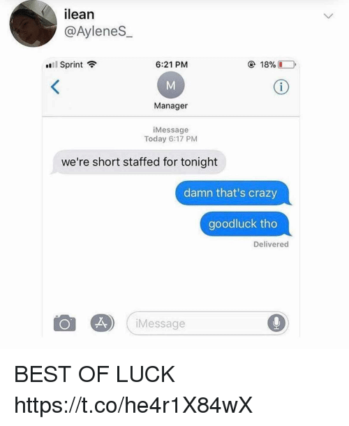 Best Of Luck: ilean  @AyleneS  Sprint  6:21 PM  Manager  iMessage  Today 6:17 PM  we're short staffed for tonight  damn that's crazy  goodluck tho  Delivered  iMessage BEST OF LUCK https://t.co/he4r1X84wX
