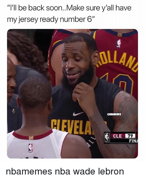 """Basketball, Nba, and Soon...: """"I'll be back soon..Make sure y'all have  my jersey ready number 6""""  OLLA  NEVELA. 四  CLE 79 nbamemes nba wade lebron"""
