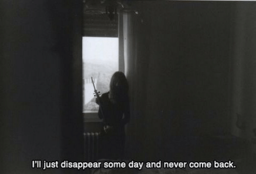 Never, Back, and Day: I'll just disappear some day and never come back.