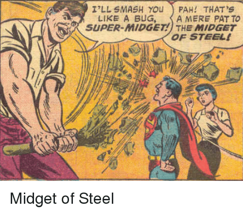 Smashing, Super, and Steel: I'LL SMASH YOU PAH! THAT'S  LIKE A BUG,  A MERE PATTO  SUPER-MIDGET! THE MIDGET  OF STEEL Midget of Steel