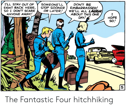 Scare: I'LL STAY OUT OF  SOMEONE'LL  STOP SOONER  OR LATER  DON'T BE  EMBARRASSED!  WE'LL ALL LAUGH  ABOUT THIS ONE  DAY!  SIGHT BACK HERE,  SO I DON'T SCARE  ANYONE AWAY  НОPЕ  so! The Fantastic Four hitchhiking
