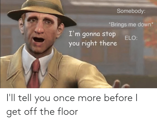 Floor: I'll tell you once more before I get off the floor