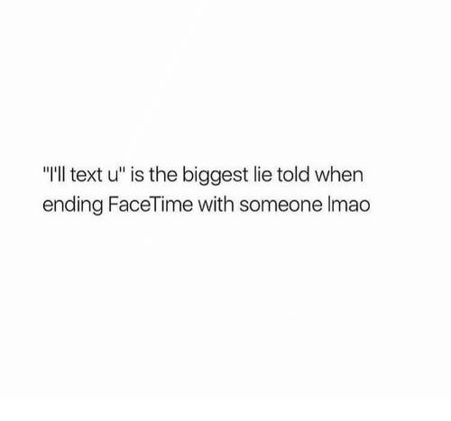 "Facetime, Text, and Biggest Lie: ""I'll text u"" is the biggest lie told when  ending FaceTime with someone Imao"