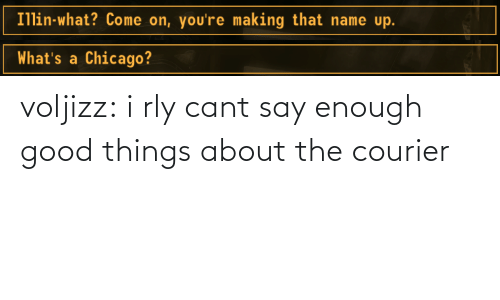 Chicago: Illin-what? Come on, you're making that name up.   What's a Chicago? voljizz: i rly cant say enough good things about the courier