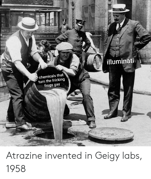 Illuminati, Gay, and Frogs: illuminati  chemicals that  turn the fricking  frogs gay Atrazine invented in Geigy labs, 1958