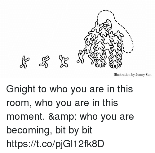 Memes, 🤖, and Sun: Illustration by Jonny Sun Gnight to who you are in this room, who you are in this moment, & who you are becoming, bit by bit https://t.co/pjGl12fk8D