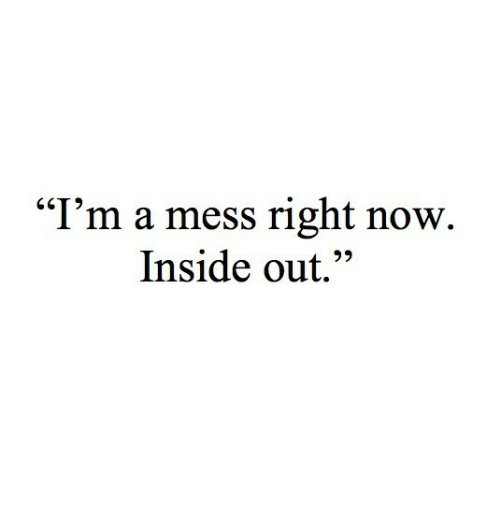 """Inside Out, Inside, and Now: """"I'm a mess right now.  Inside out."""""""