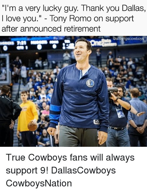 Dallas Cowboys, Love, and Memes: I'm a very lucky guy. Thank you Dallas,  I love you  Tony Romo on support  after announced retirement  @althingscowboys True Cowboys fans will always support 9! DallasCowboys CowboysNation ✭