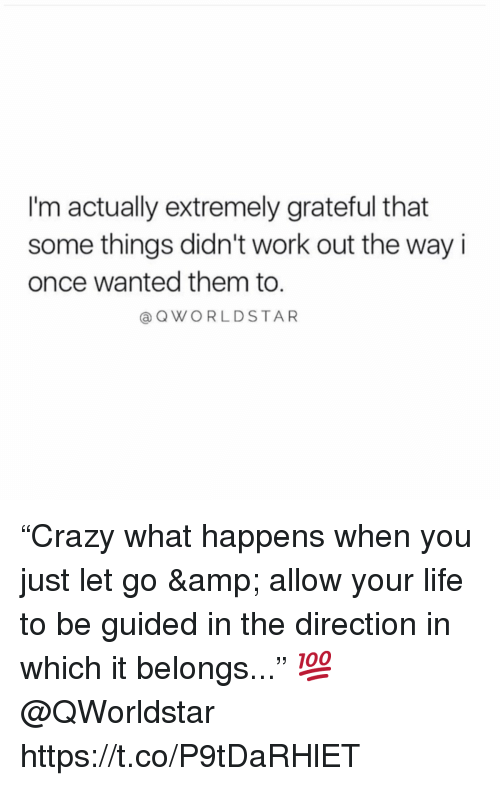 """Life, Work, and Once: I'm actually extremely grateful that  some things didn't work out the way i  once wanted them to.  @QWORLDSTAR """"Crazy what happens when you just let go & allow your life to be guided in the direction in which it belongs..."""" 💯  @QWorldstar https://t.co/P9tDaRHlET"""