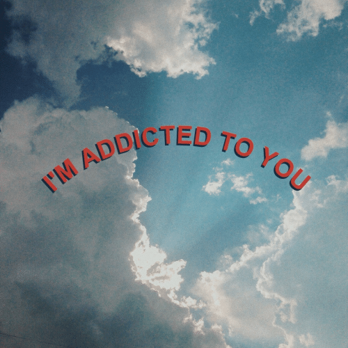 Addicted To: I'M ADDICTED TO YOU