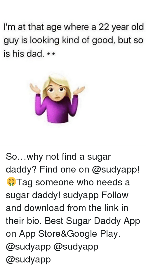 Dad, Google, and App Store: I'm at that age where a 22 year old  guy is looking kind of good, but so  is his dad. . . So…why not find a sugar daddy? Find one on @sudyapp! 🤑Tag someone who needs a sugar daddy! sudyapp Follow and download from the link in their bio. Best Sugar Daddy App on App Store&Google Play. @sudyapp @sudyapp @sudyapp
