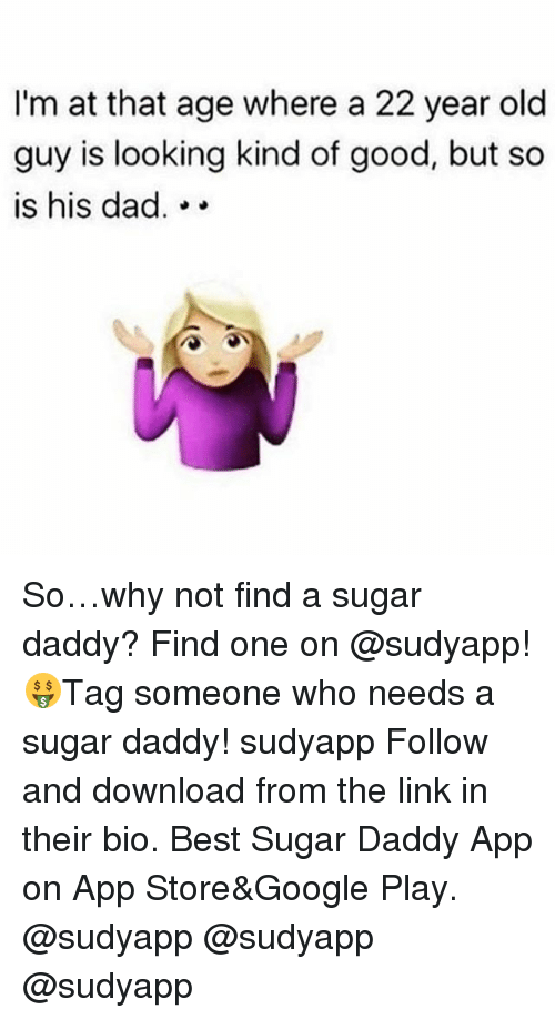 Dad, Google, and App Store: I'm at that age where a 22 year old  guy is looking kind of good, but so  is his dad. So…why not find a sugar daddy? Find one on @sudyapp! 🤑Tag someone who needs a sugar daddy! sudyapp Follow and download from the link in their bio. Best Sugar Daddy App on App Store&Google Play. @sudyapp @sudyapp @sudyapp