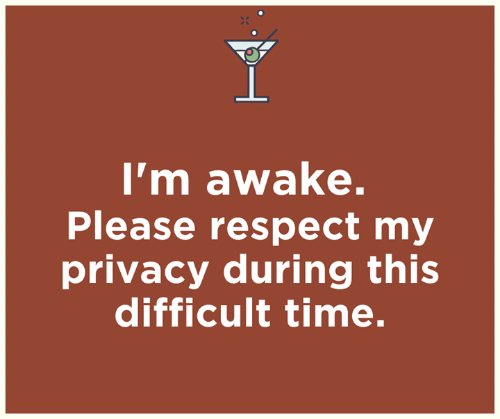 Dank, Respect, and Time: I'm awake.  Please respect my  privacy during this  difficult time.