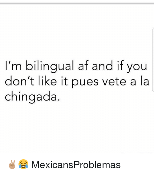 Chingada: I'm bilingual af and if you  don't like it pues vete a la  chingada ✌🏽😂 MexicansProblemas