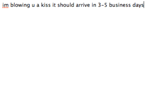 Business, Kiss, and  Days: im blowing u a kiss it should arrive in 3-5 business days