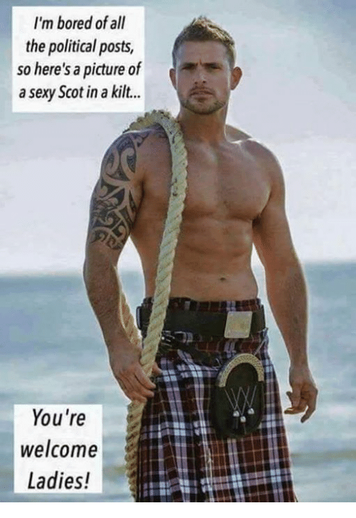 kilt: I'm bored of all  the political posts,  so here's a picture of  a sexy Scot in a kilt...  You're  welcome  Ladies!