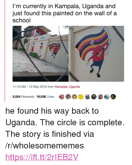 "Tots: I'm currently in Kampala, Uganda and  just found this painted on the wall of a  school  に  ジ:"" GOLDEN TOTS  11:19 AM -13 May 2018 from Kampala, Uganda  5,524 Retweets 19,036 Likes <p>he found his way back to Uganda. The circle is complete. The story is finished via /r/wholesomememes <a href=""https://ift.tt/2rIEB2V"">https://ift.tt/2rIEB2V</a></p>"