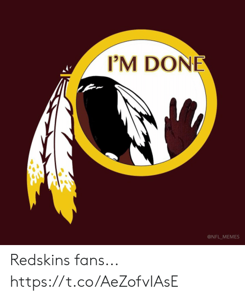 Football, Memes, and Nfl: I'M DONE  @NFL_MEMES Redskins fans... https://t.co/AeZofvIAsE