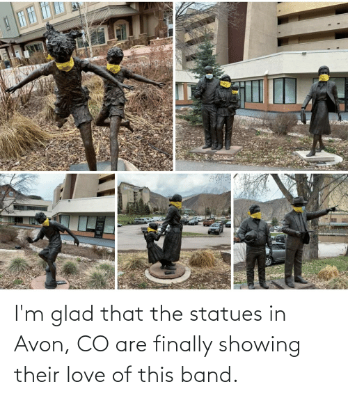 Band: I'm glad that the statues in Avon, CO are finally showing their love of this band.