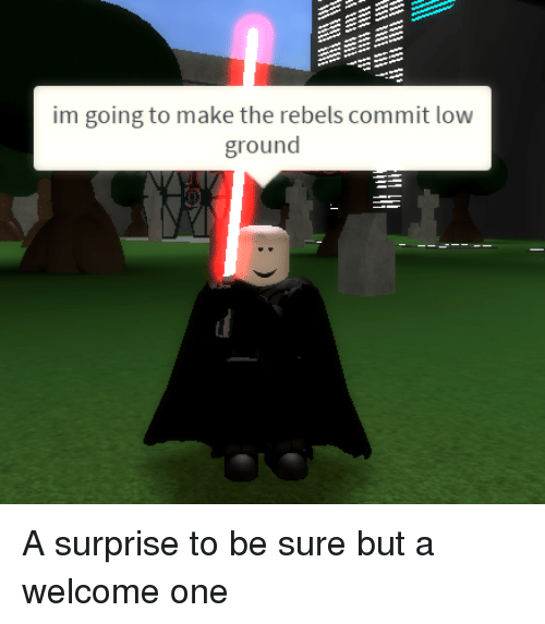 One, Make, and Surprise: im going to make the rebels commit low  ground A surprise to be sure but a welcome one