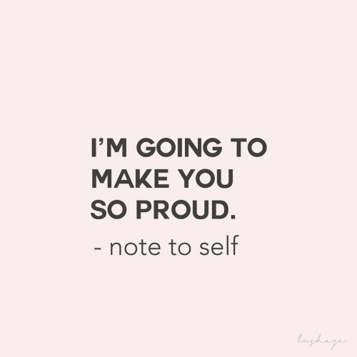 Proud, Make, and You: I'M GOING TO  MAKE YOU  SO PROUD.  - note to self  Langhage