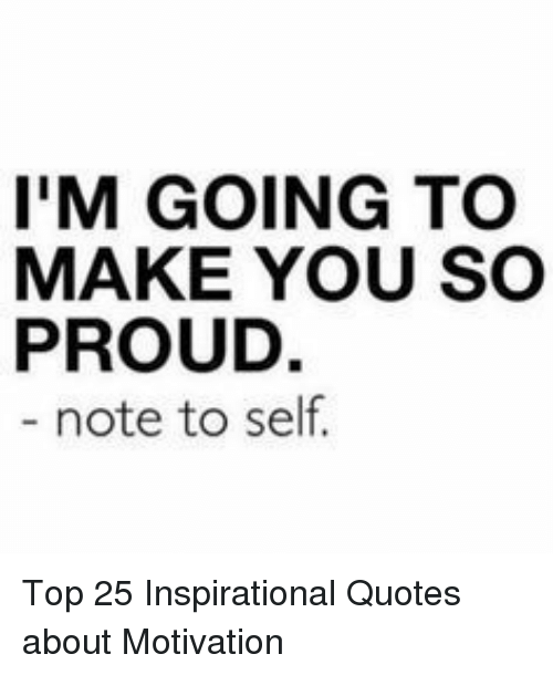 I\'M GOING TO MAKE YOU SO PROUD Note to Self Top 25 ...