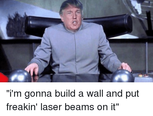 """Beamly: """"i'm gonna build a wall and put freakin' laser beams on it"""""""