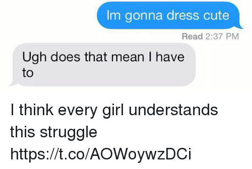 Thats Mean: Im gonna dress cute  Read 2:37 PM  Ugh does that mean I have  to I think every girl understands this struggle https://t.co/AOWoywzDCi