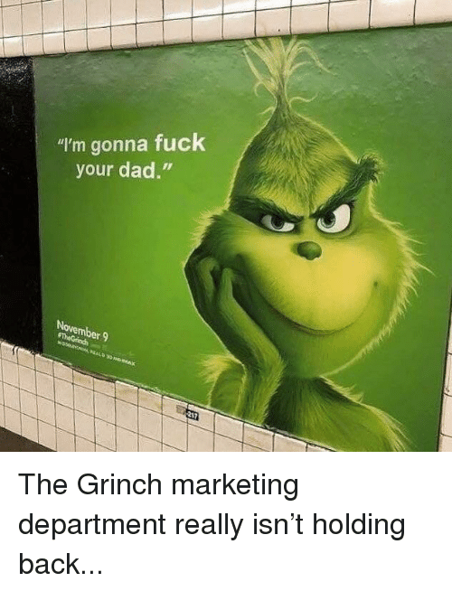 """Dad, Funny, and The Grinch: """"I'm gonna fuck  your dad.""""  r 9"""