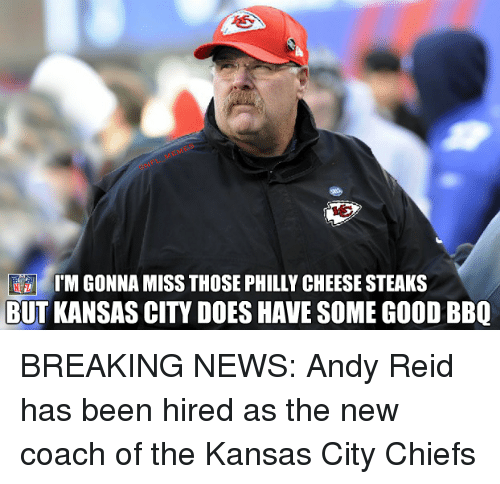 Kansas City Chiefs: IM GONNA MISS THOSE PHILLY CHEESE STEAKS  BUT KANSAS CITY DOES HAVE SoME GooDBBQ BREAKING NEWS: Andy Reid has been hired as the new coach of the Kansas City Chiefs