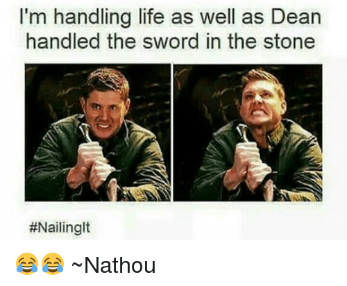 Memes, Sword, and 🤖: I'm handling life as well as Dean  handled the sword in the stone  😂😂 ~Nathouツ