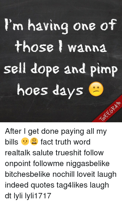 Im Having One Of Those Wanna Sell Dope And Pimp Hoes Days O After I