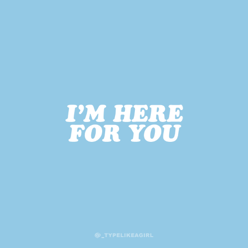 You, For, and  Im Here: I'M HERE  FOR YOU  @_TYPELIKEAGIRL