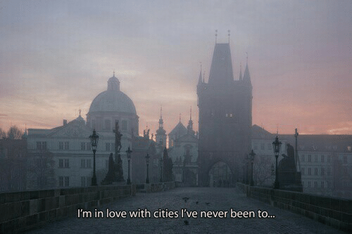 Cities: I'm in love with cities I've never been to...