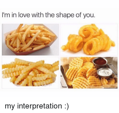 Shape Of You: I'm in love with the shape of you my interpretation :)