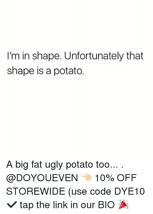potatoe: I'm in shape. Unfortunately that  shape is a potato. A big fat ugly potato too... . @DOYOUEVEN 👈🏼 10% OFF STOREWIDE (use code DYE10 ✔️ tap the link in our BIO 🎉