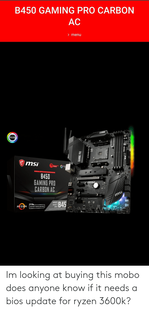 Buying: Im looking at buying this mobo does anyone know if it needs a bios update for ryzen 3600k?