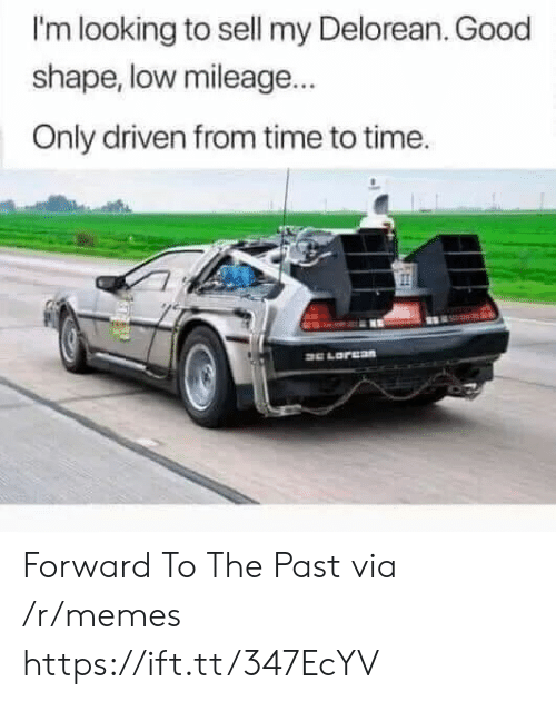 The Past: I'm looking to sell my Delorean. Good  shape, low mileage...  Only driven from time to time. Forward To The Past via /r/memes https://ift.tt/347EcYV