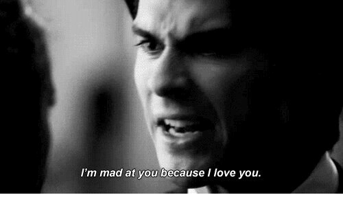 Love, I Love You, and Mad: I'm mad at you because I love you.